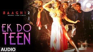 Ek Do Teen Full Song | Baaghi 2| Jacqueline Fernandez|Tiger Shroff|Disha P Ahmed K |Sajid Nadiadwala
