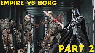The Empire VS The Borg PART 2   Star Wars VS Star Trek