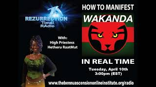 REZURRECTION Time! RAdio - How to RAstore MAAT within to manifest a Wakanda in REAL TIME!