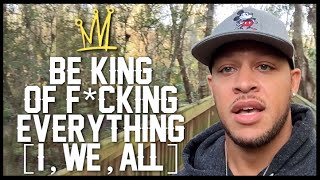 BE KING OF F*CKING EVERYTHING [I, we, all]