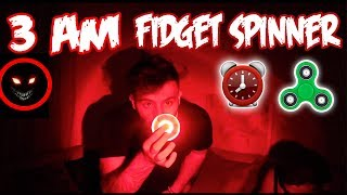 (DONT TRY) DO NOT SPIN FIDGET SPINNERS AT 3 AM | (GHOST) FIDGET SPINNER TRICKSHOTS AT 3 AM CHALLENGE