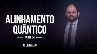 JB Carvalho - Alinhamento Quântico | Parte 04
