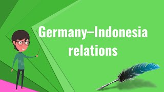 What is Germany–Indonesia relations?, Explain Germany–Indonesia relations