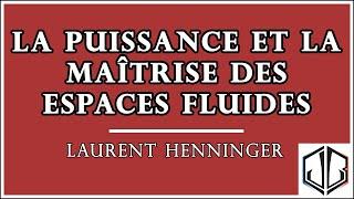Laurent HENNINGER | La puissance et la maîtrise des espaces fluides, perspectives historiques