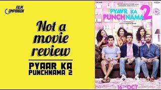 Pyaar Ka Punchnama 2    Not A Movie Review   Sucharita Tyagi   Film Companion