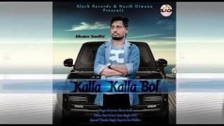 New Punjabi Songs 2016    Kalla Kalla Bol   Ekam Sodhi   Full Song   Latest Punjabi Songs 2016