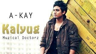 A Kay : Kalyug | SukhE Muzical Doctorz | Preet Hundal | New Punjabi Songs 2016 | Sagahits