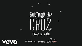 Santiago Cruz - Como si Nada (Cover Audio)