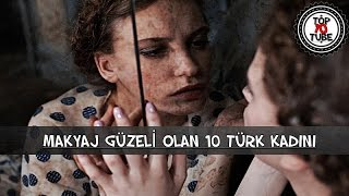 Makyaj Güzeli Olan 10 Türk Kadını (Ünlülerin Makyajsız Halleri 2015)
