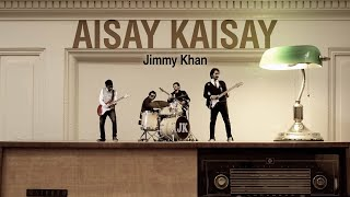 Jimmy Khan - Aisay Kaisay [Official Music Video]