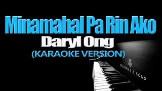 MINAMAHAL PA RIN AKO - Daryl Ong (KARAOKE VERSION)