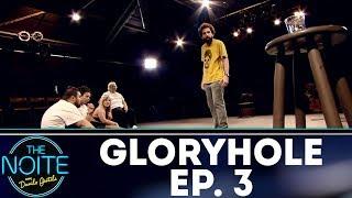 Gloryhole - Do Buraco à Glória - EP. 3 | The Noite (13/12/17)