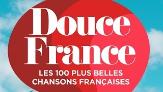 Douce France - Les 100 plus belles chansons françaises