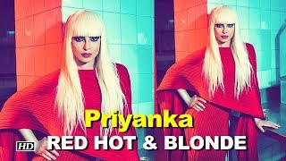 Priyanka Chopra turns RED HOT & BLONDE
