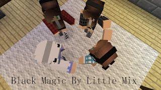 Minecraft Music Video: Black Magic by Little Mix