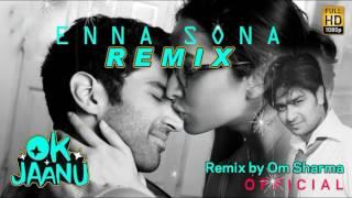 Enna Sona Remix Exclusive  Ok Jaanu  Om Sharma  Arijit Singh  Ar Rahman 2017