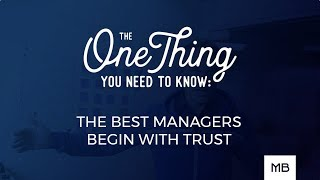 One Thing - The Best Managers Begin with Trust