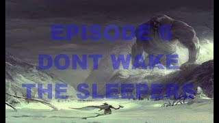 Episode 6: OOWK/RHH - Don't wake the Sleepers!