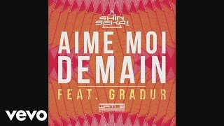 The Shin Sekaï - Aime-moi demain (audio) ft. Gradur