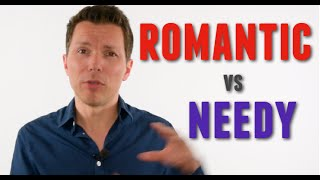 Attracting Women: How To Be Romantic Without Being Needy - Women Love You If You Get This Right!