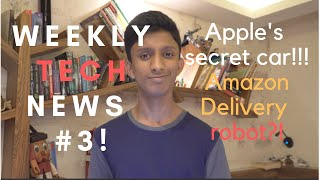 WEEKLY TECH NEWS #3!! (Apple's secret car!! , Samsung S10 leak and MORE!!)