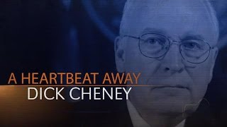 Dick Cheney - A Heartbeat Away