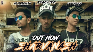 सर्वनाश | Sharvanash || Krazy Boy | AK BADMASH | ZEESHAN || Khan Records || Desi Hip Hop || 2017