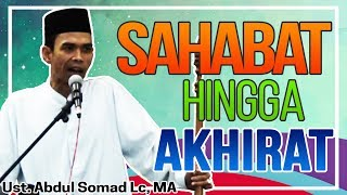 Sahabat Hingga Akhirat (Khutbah) - Ust. Abdul Somad Lc, MA