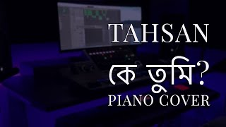 Tahsan | Ke Tumi | Uddessho Nei | Piano Cover
