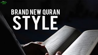 BRAND NEW QURAN STYLE!