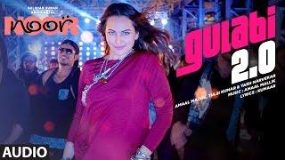 Gulabi 2.0 Full Audio Song | Noor | Sonakshi Sinha | Amaal Mallik, Tulsi Kumar, Yash Narvekar