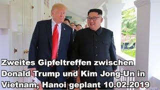 Zweites Gipfeltreffen zwischen Donald Trump und Kim Jong-Un in Vietnam, Hanoi geplant 10.02.2019