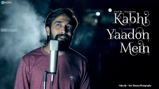Kabhi Yaadon Mein | Unplugged | Vinu Sharma Cover