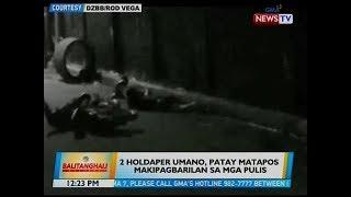 BT: 2 holdaper umano, patay matapos makipagbarilan sa mga pulis sa Novaliches