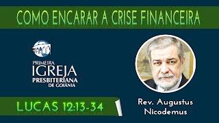 Rev. Augustus Nicodemus | Como encarar a crise financeira | 05/07/2015
