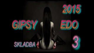 GIPSY EDO 2015 - SKLADBA 3