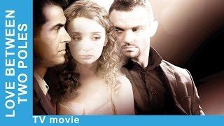 Love Between Two Poles. Russian Movie. Melodrama. English Subtitles. StarMediaEN