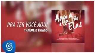 Pra Ter Você Aqui - Thaeme e Thiago [Agora Que São Elas] (Áudio Oficial)