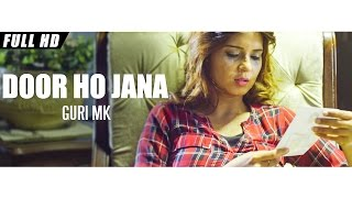 New Punjabi Songs 2016 | Door Ho Jana | Official Video [Hd] | Guri Mk Ft. Lucky Shah  | Latest Songs
