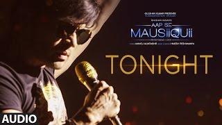 Tonight (Full Audio Song)  | AAP SE MAUSIIQUII | Himesh Reshammiya Latest Song  2016 | T-Series