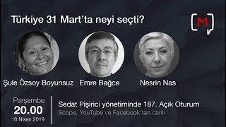 Açık Oturum (187): Türkiye 31 Mart'ta Neyi Seçti? Şule Özsoy Boyunsuz, Emre Bağce Ve Nesrin Nas