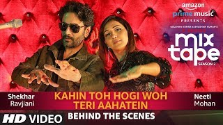 Making Of Kahin Toh Hogi Woh-Teri Aahatein  Neeti M, Shekhar R,Abhijit V T-SERIES MIXTAPE SEASON 2 uploaded on 27 day(s) ago 50344 views