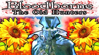 Bloodborne: The Old Hunters - PRAISE THE SUNFLOWER
