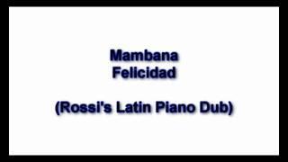 Mambana - Felicidad (Rossi's Latin Piano Dub)