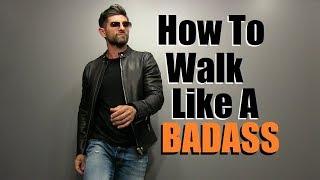 How To Walk Like A BADASS!