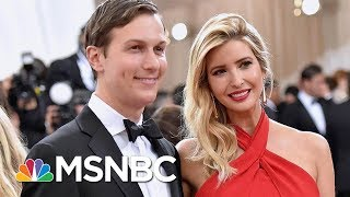 Kushner Family Businesses And Ties To Countries Around The World | Velshi & Ruhle | MSNBC