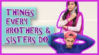 THINGS EVERY BROTHERS & SISTERS DO