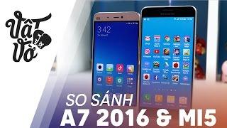 Vật Vờ| So sánh chi tiết Galaxy A7 2016 & Xiaomi Mi5