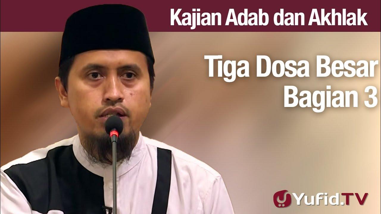 Kajian Akhlak #118: Tiga Dosa Besar Bagian 3 - Ustadz Abdullah Zaen, Lc., MA