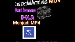 Cara merubah format video MOV kamera Dslr ke MP4 dgn android